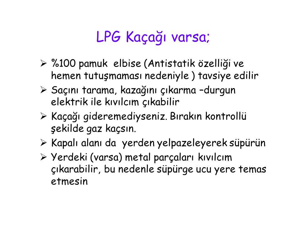 LPG Kaçağı varsa; %100 pamuk elbise (Antistatik özelliği ve hemen tutuşmaması nedeniyle ) tavsiye edilir.