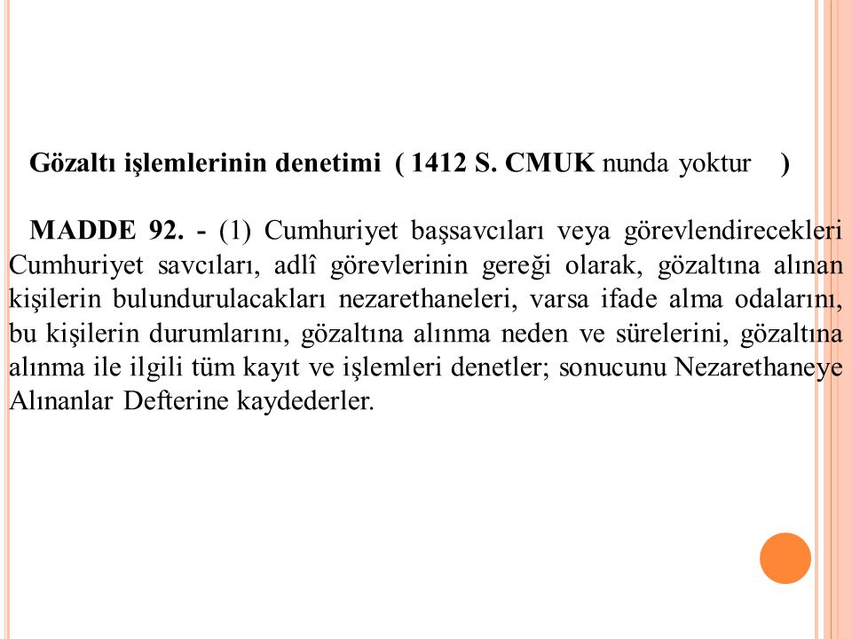Gözaltı işlemlerinin denetimi ( 1412 S. CMUK nunda yoktur )