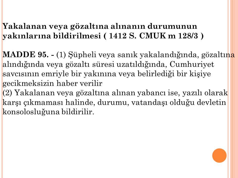 Yakalanan veya gözaltına alınanın durumunun yakınlarına bildirilmesi ( 1412 S. CMUK m 128/3 )