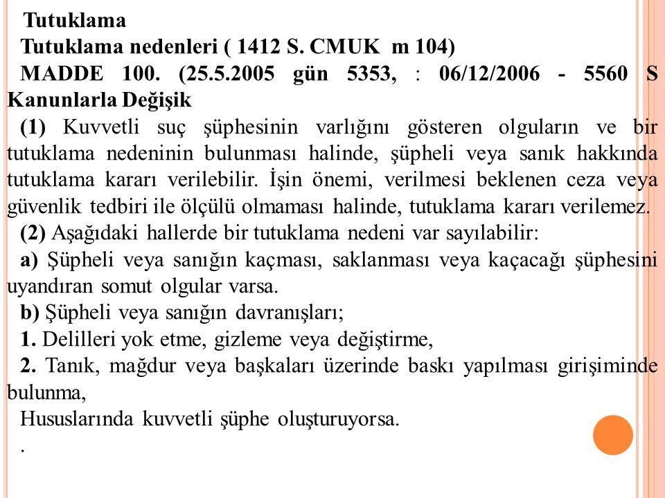 Tutuklama Tutuklama nedenleri ( 1412 S. CMUK m 104) MADDE 100. (25.5.2005 gün 5353, : 06/12/2006 - 5560 S Kanunlarla Değişik.