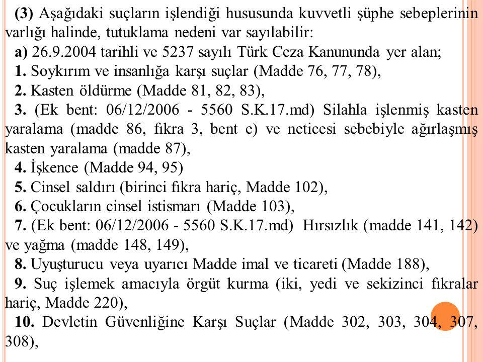 (3) Aşağıdaki suçların işlendiği hususunda kuvvetli şüphe sebeplerinin varlığı halinde, tutuklama nedeni var sayılabilir: