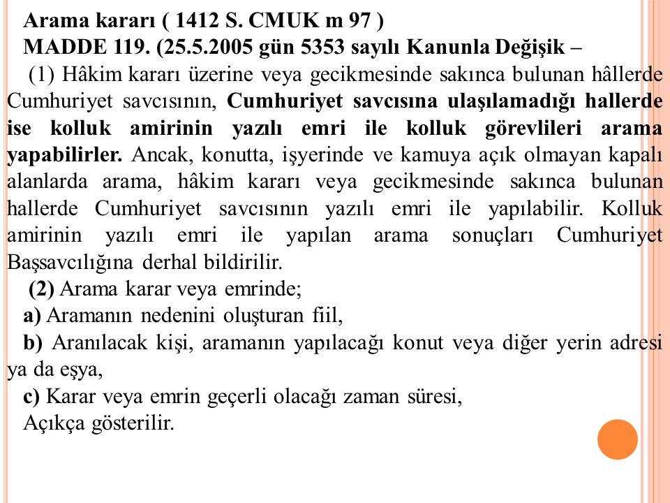 Arama kararı ( 1412 S. CMUK m 97 ) MADDE 119. (25.5.2005 gün 5353 sayılı Kanunla Değişik –
