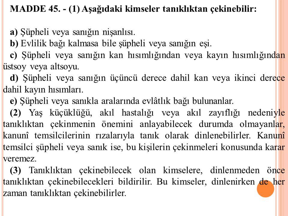 MADDE 45. - (1) Aşağıdaki kimseler tanıklıktan çekinebilir:
