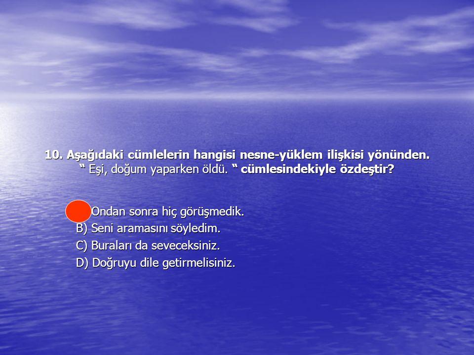 10. Aşağıdaki cümlelerin hangisi nesne-yüklem ilişkisi yönünden