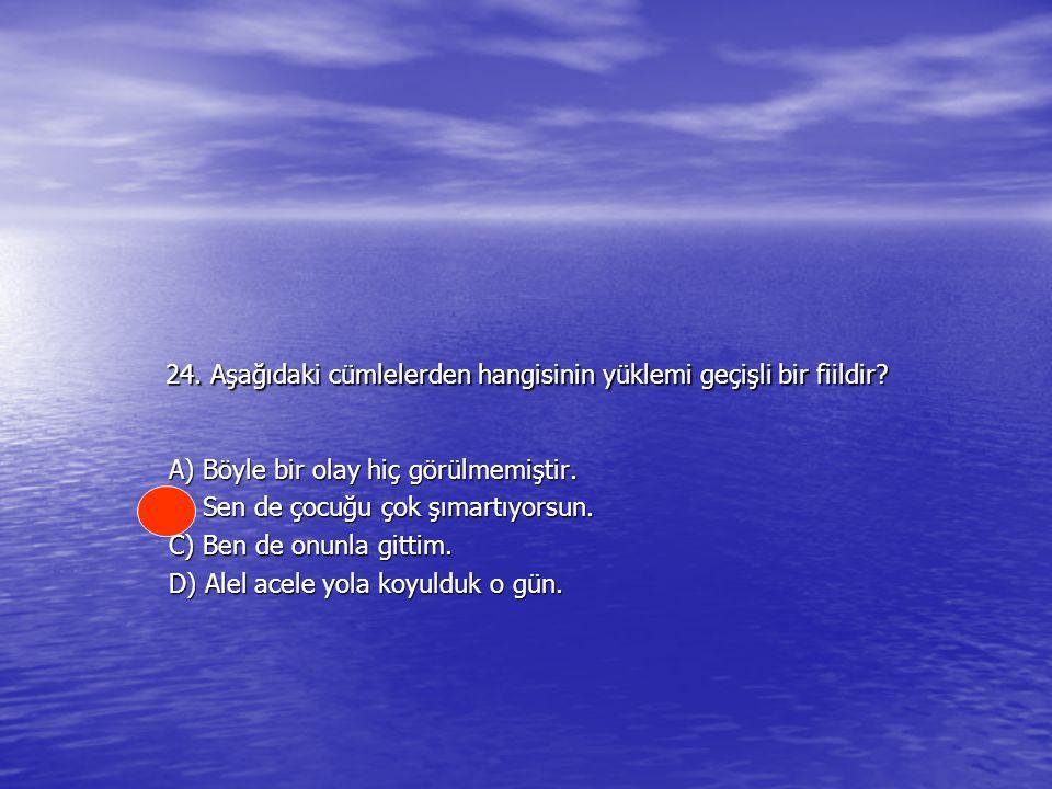 24. Aşağıdaki cümlelerden hangisinin yüklemi geçişli bir fiildir