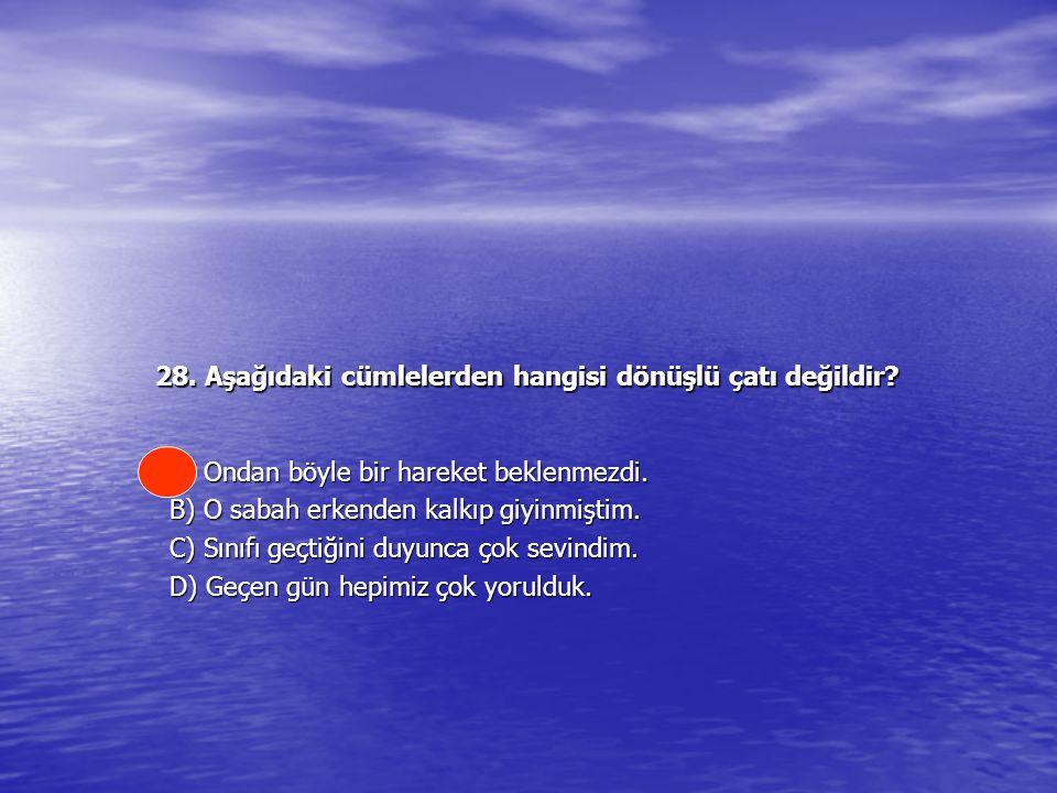 28. Aşağıdaki cümlelerden hangisi dönüşlü çatı değildir