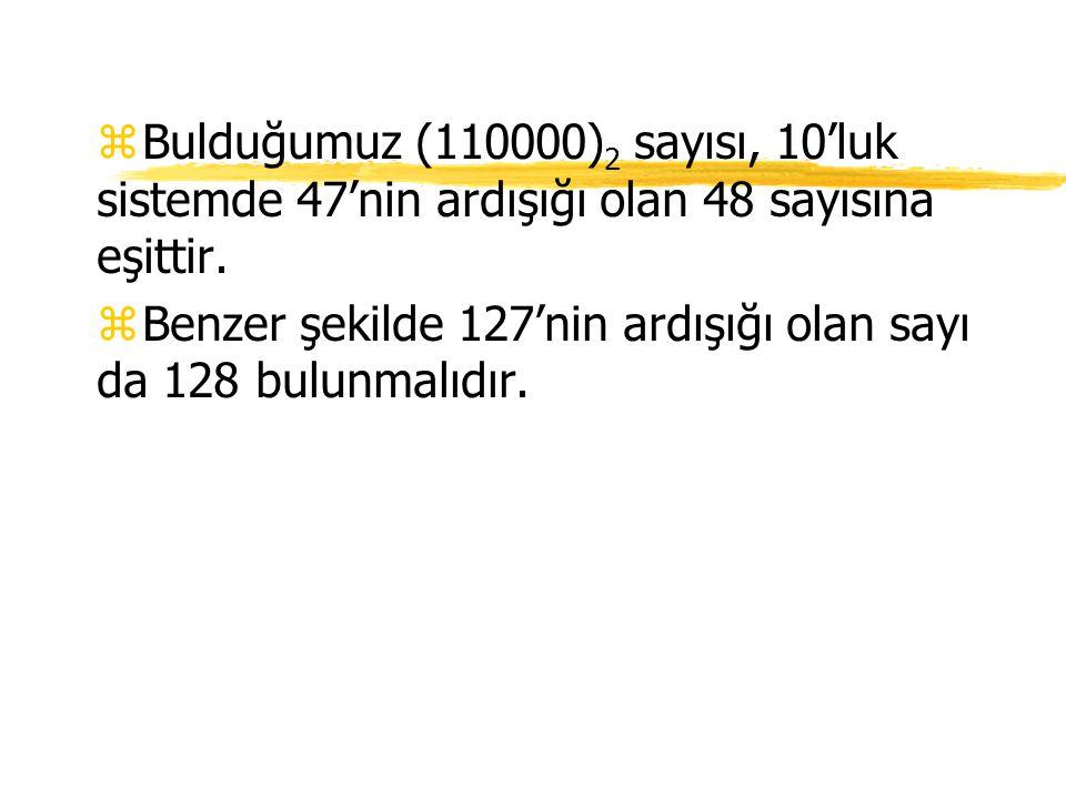 Bulduğumuz (110000)2 sayısı, 10'luk sistemde 47'nin ardışığı olan 48 sayısına eşittir.