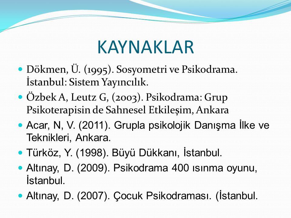 KAYNAKLAR Dökmen, Ü. (1995). Sosyometri ve Psikodrama. İstanbul: Sistem Yayıncılık.