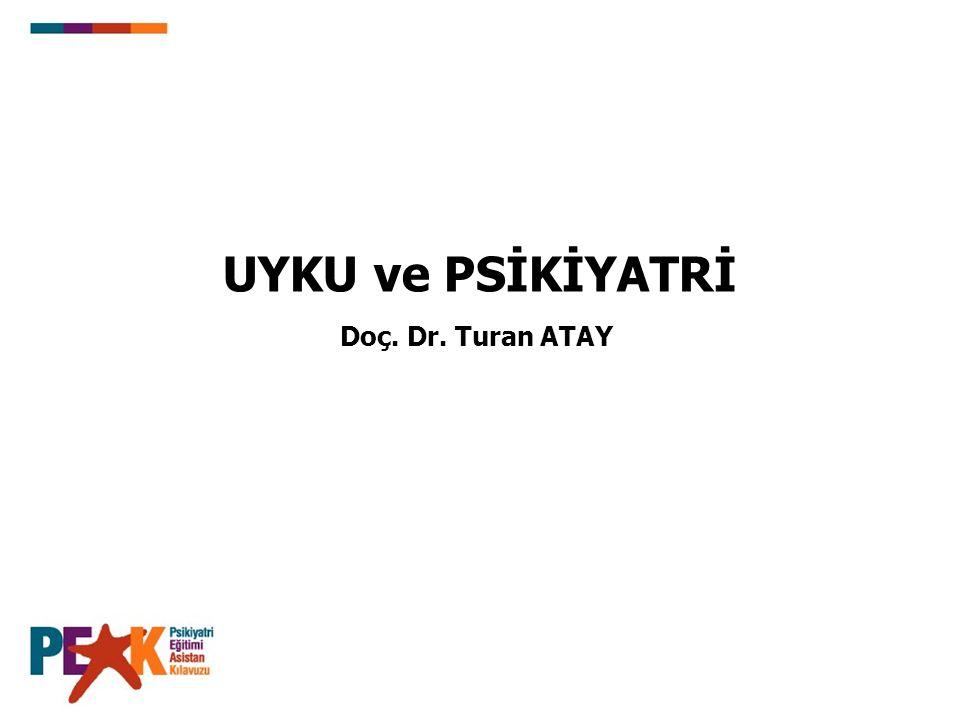 UYKU ve PSİKİYATRİ Doç. Dr. Turan ATAY