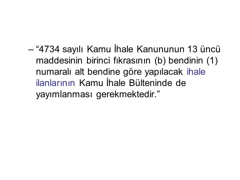 4734 sayılı Kamu İhale Kanununun 13 üncü maddesinin birinci fıkrasının (b) bendinin (1) numaralı alt bendine göre yapılacak ihale ilanlarının Kamu İhale Bülteninde de yayımlanması gerekmektedir.