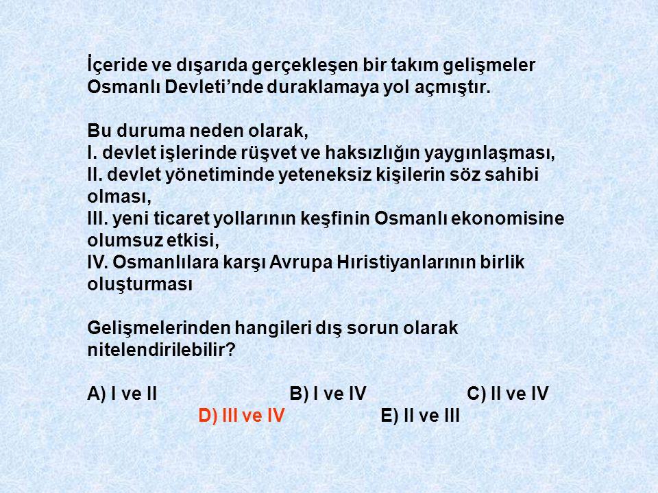 İçeride ve dışarıda gerçekleşen bir takım gelişmeler Osmanlı Devleti'nde duraklamaya yol açmıştır.