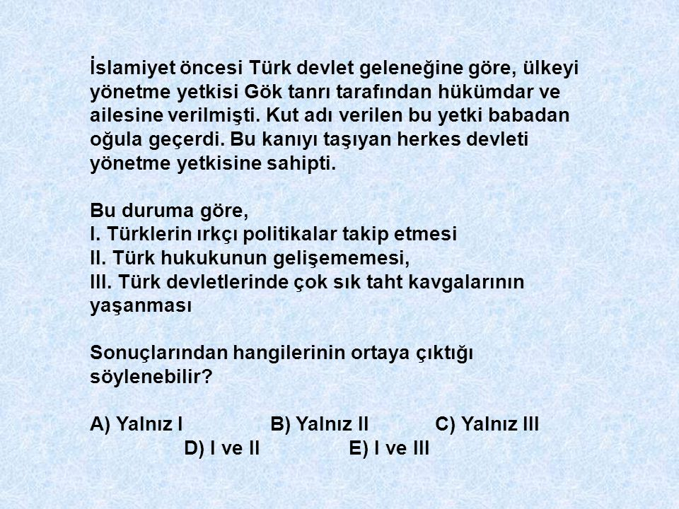 İslamiyet öncesi Türk devlet geleneğine göre, ülkeyi yönetme yetkisi Gök tanrı tarafından hükümdar ve ailesine verilmişti. Kut adı verilen bu yetki babadan oğula geçerdi. Bu kanıyı taşıyan herkes devleti yönetme yetkisine sahipti.