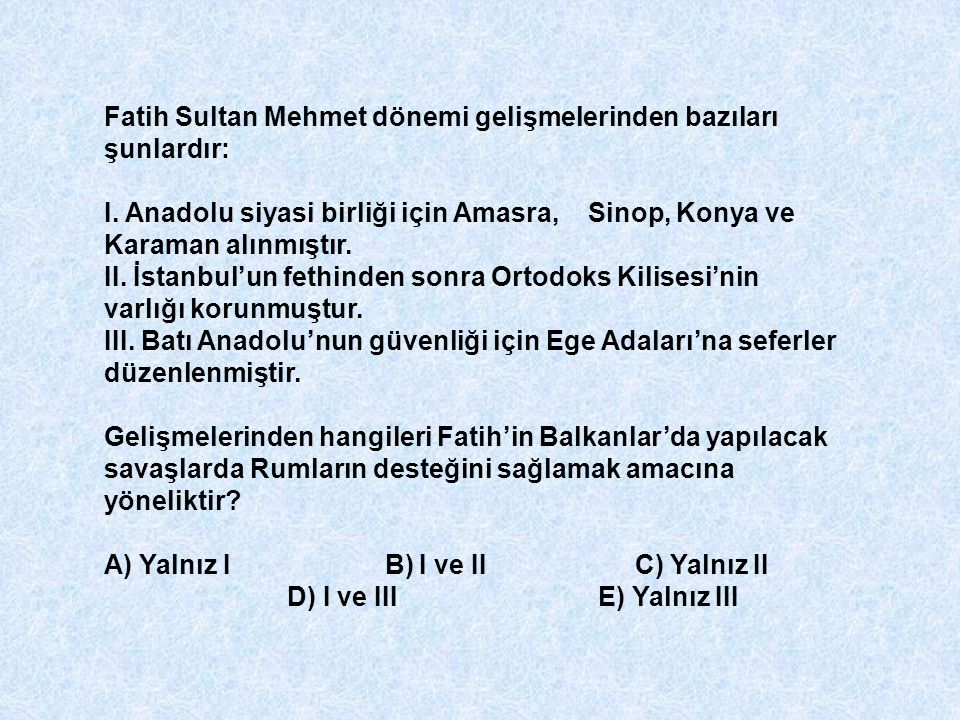 Fatih Sultan Mehmet dönemi gelişmelerinden bazıları şunlardır: