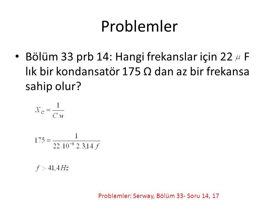 Problemler Bölüm 33 prb 14: Hangi frekanslar için 22 F lık bir kondansatör 175 Ω dan az bir frekansa sahip olur