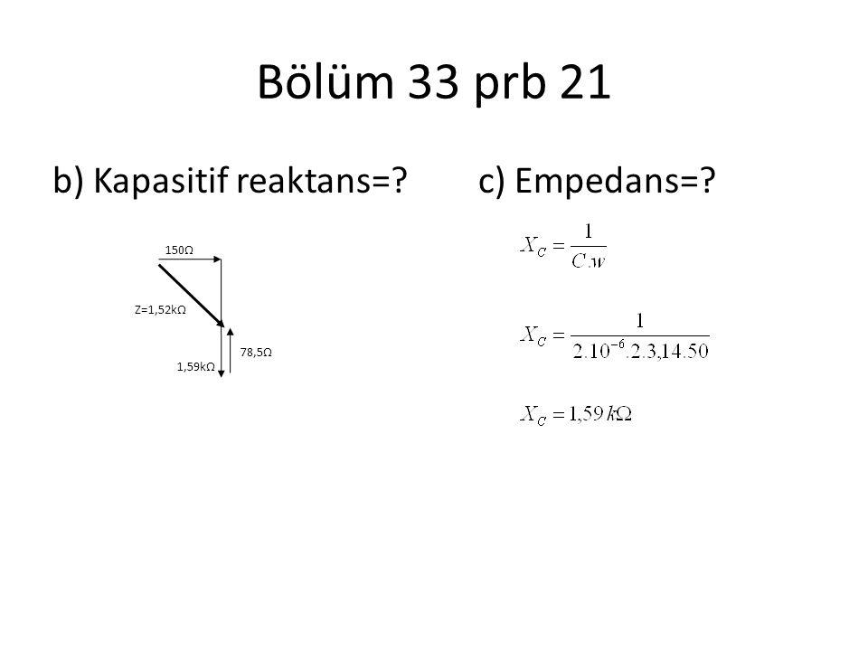 Bölüm 33 prb 21 b) Kapasitif reaktans= c) Empedans= 150Ω Z=1,52kΩ