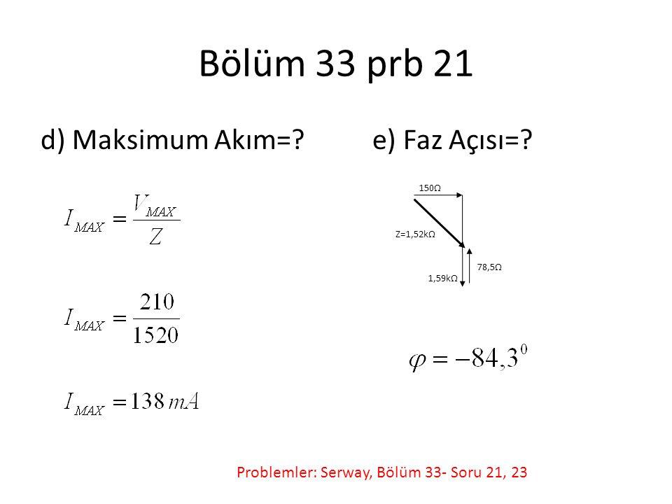 Bölüm 33 prb 21 d) Maksimum Akım= e) Faz Açısı=