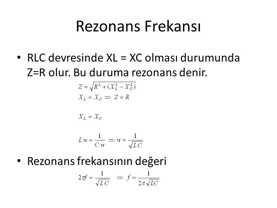 Rezonans Frekansı RLC devresinde XL = XC olması durumunda Z=R olur.