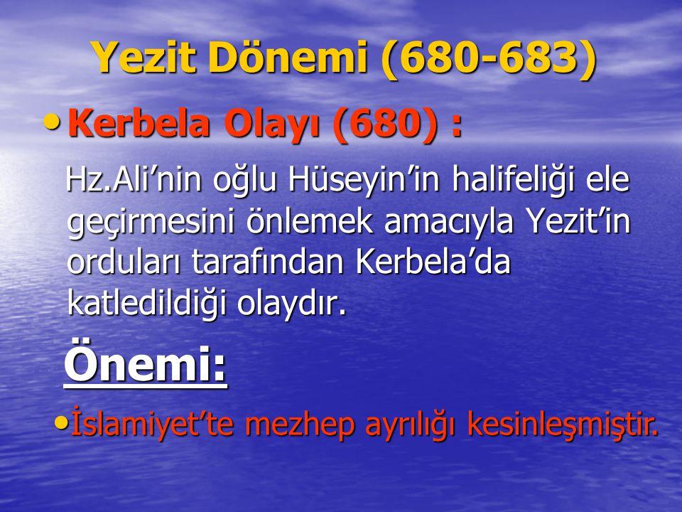 Önemi: Yezit Dönemi (680-683) Kerbela Olayı (680) :