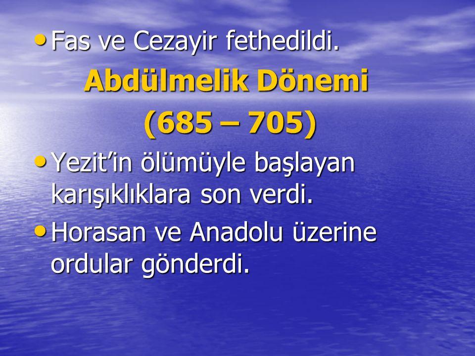 Abdülmelik Dönemi (685 – 705) Fas ve Cezayir fethedildi.
