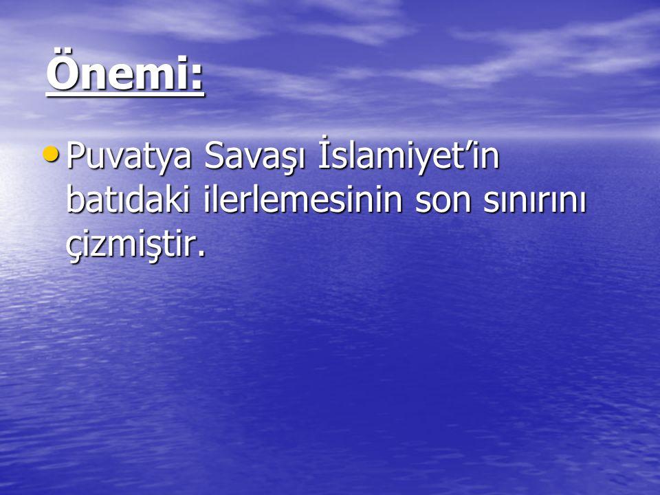 Önemi: Puvatya Savaşı İslamiyet'in batıdaki ilerlemesinin son sınırını çizmiştir.