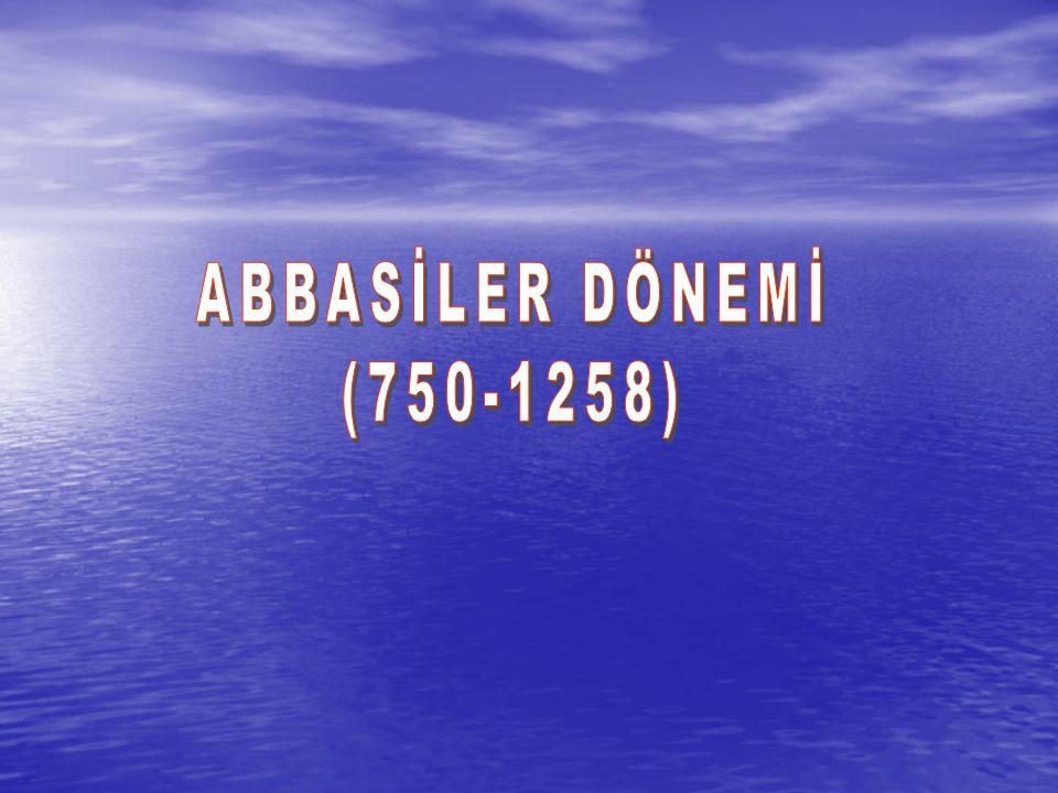 ABBASİLER DÖNEMİ (750-1258)