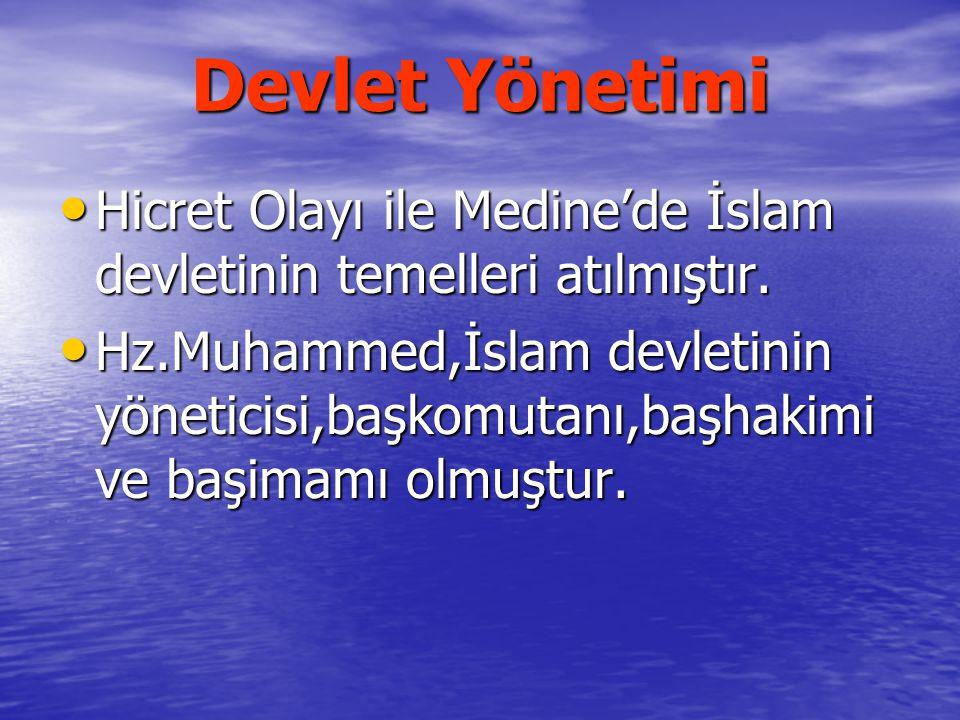 Devlet Yönetimi Hicret Olayı ile Medine'de İslam devletinin temelleri atılmıştır.