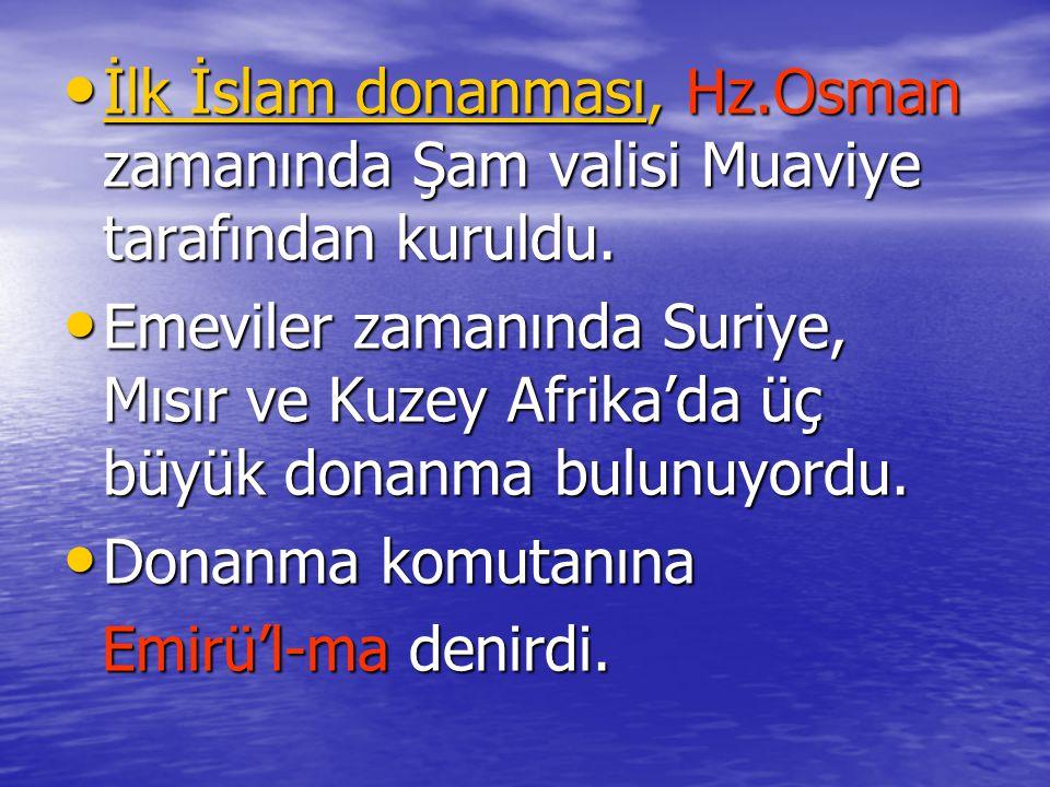 İlk İslam donanması, Hz.Osman zamanında Şam valisi Muaviye tarafından kuruldu.