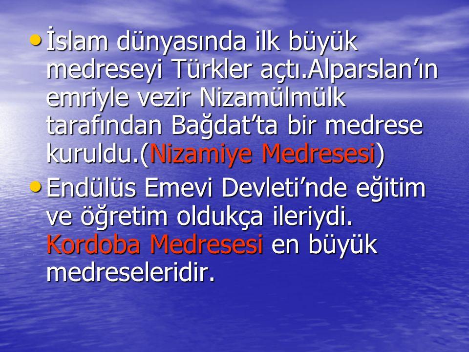 İslam dünyasında ilk büyük medreseyi Türkler açtı