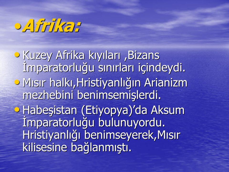 Afrika: Kuzey Afrika kıyıları ,Bizans İmparatorluğu sınırları içindeydi. Mısır halkı,Hristiyanlığın Arianizm mezhebini benimsemişlerdi.