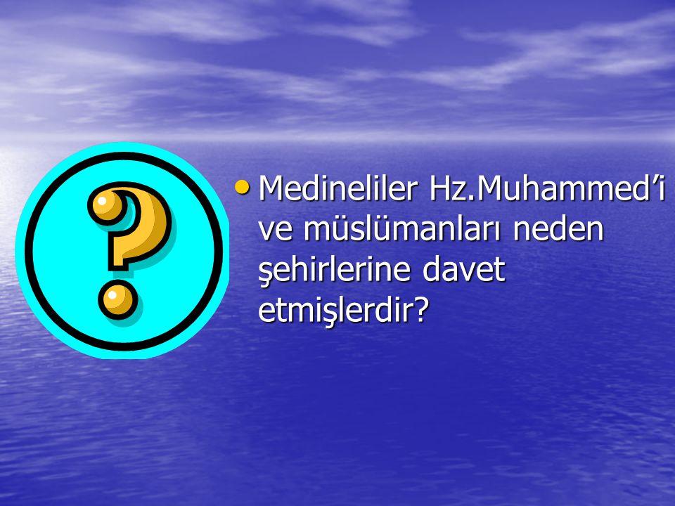 Medineliler Hz.Muhammed'i ve müslümanları neden şehirlerine davet etmişlerdir