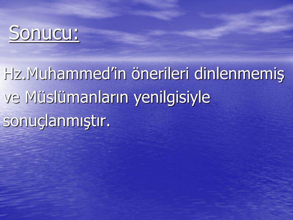 Sonucu: Hz.Muhammed'in önerileri dinlenmemiş