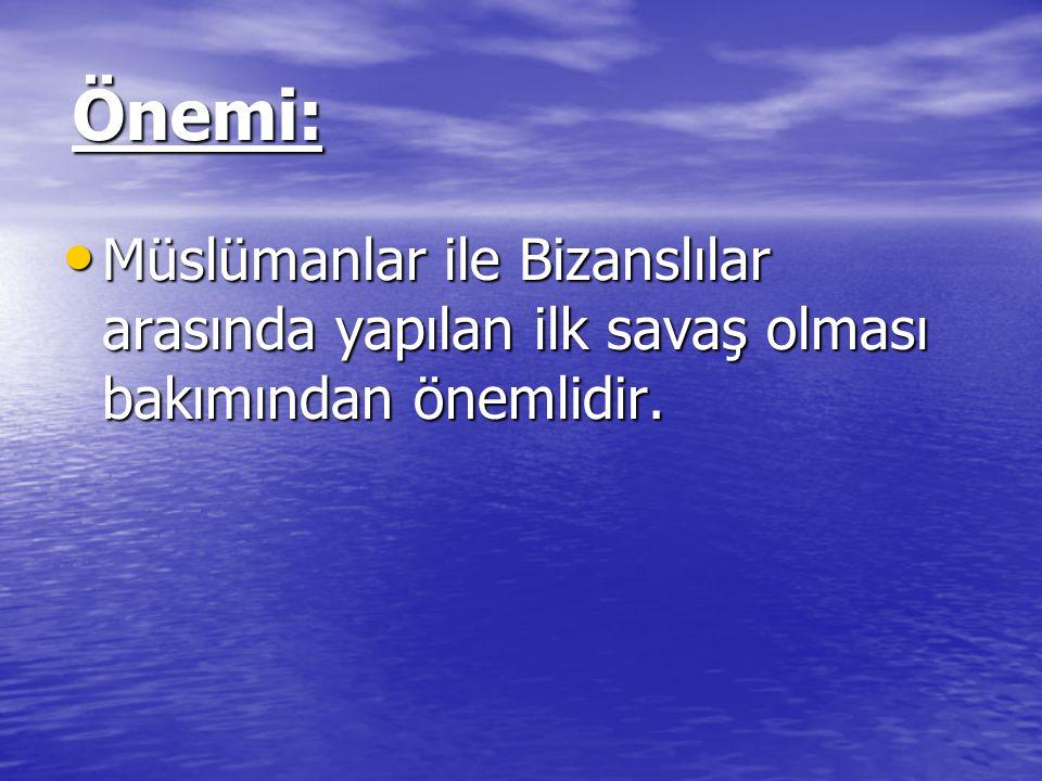 Önemi: Müslümanlar ile Bizanslılar arasında yapılan ilk savaş olması bakımından önemlidir.