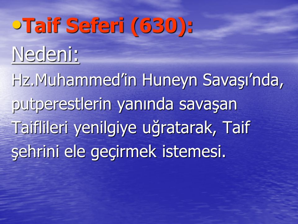 Taif Seferi (630): Nedeni: Hz.Muhammed'in Huneyn Savaşı'nda,