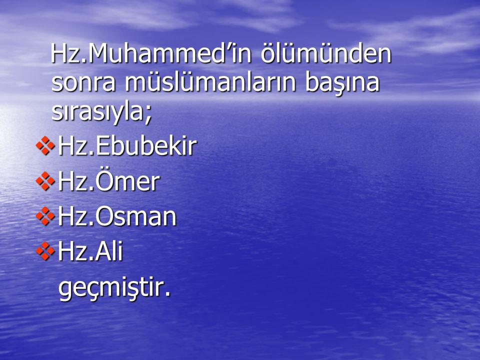 Hz.Muhammed'in ölümünden sonra müslümanların başına sırasıyla;
