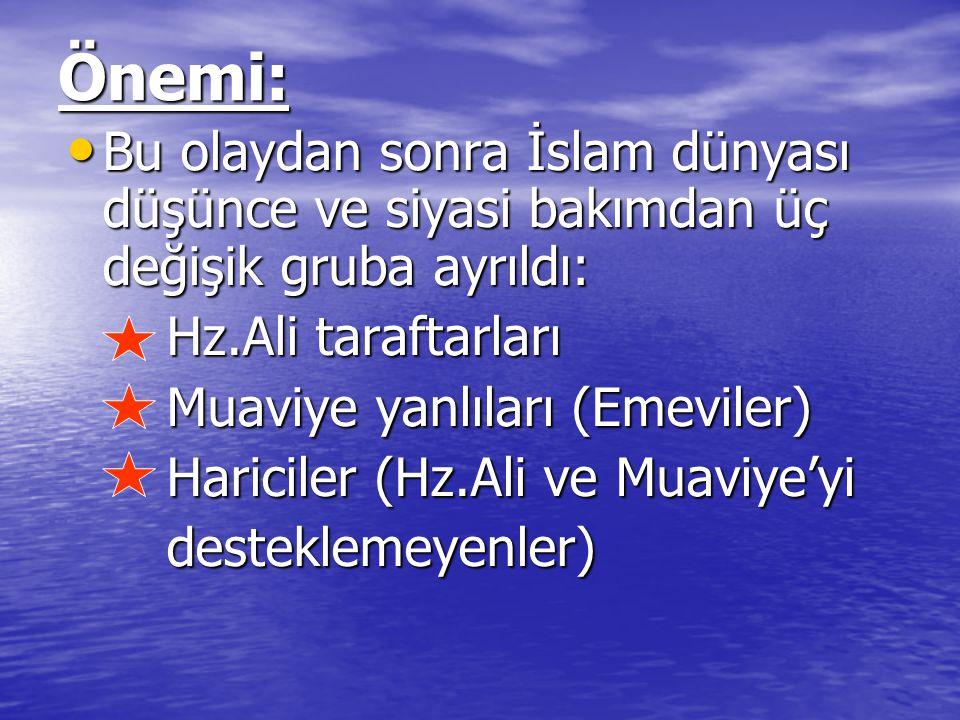 Önemi: Bu olaydan sonra İslam dünyası düşünce ve siyasi bakımdan üç değişik gruba ayrıldı: Hz.Ali taraftarları.