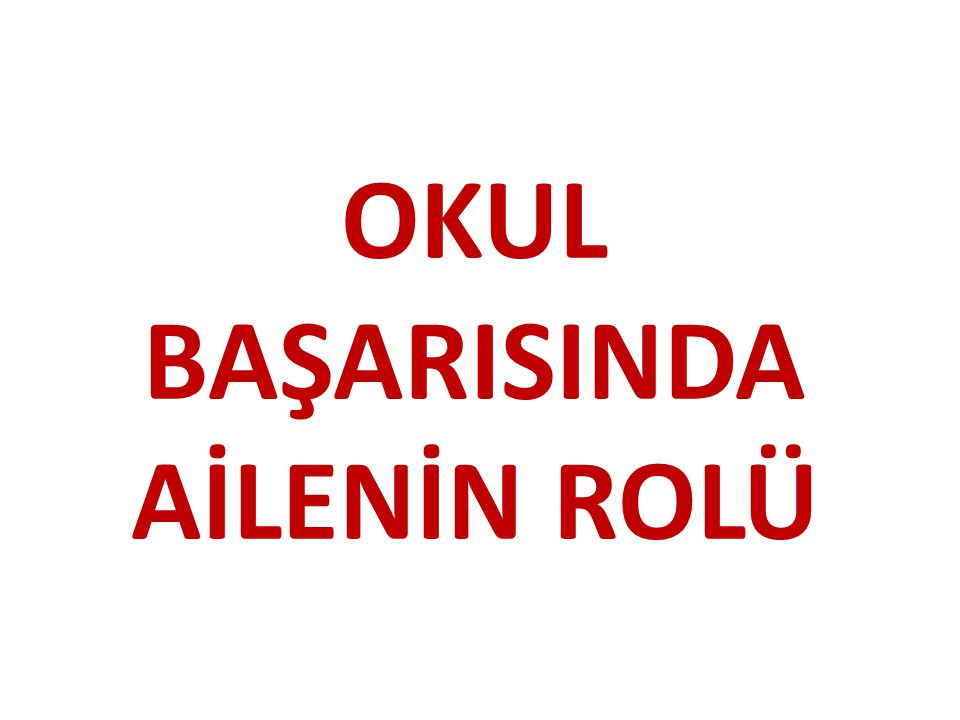 OKUL BAŞARISINDA AİLENİN ROLÜ