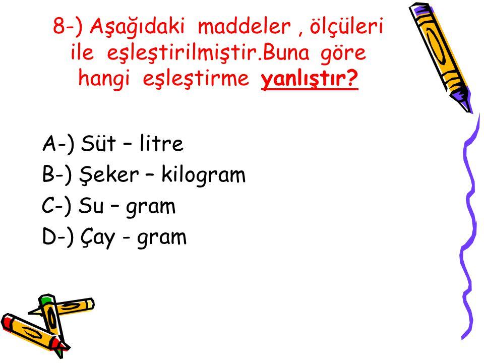 8-) Aşağıdaki maddeler , ölçüleri ile eşleştirilmiştir