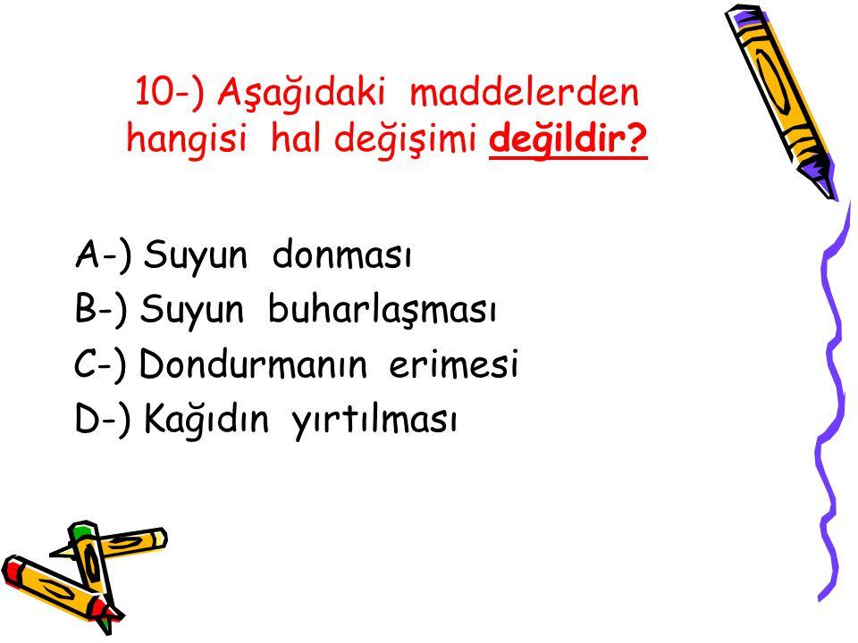 10-) Aşağıdaki maddelerden hangisi hal değişimi değildir