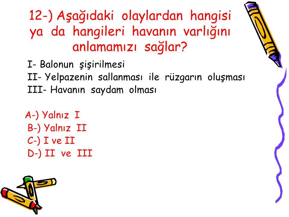 12-) Aşağıdaki olaylardan hangisi ya da hangileri havanın varlığını anlamamızı sağlar