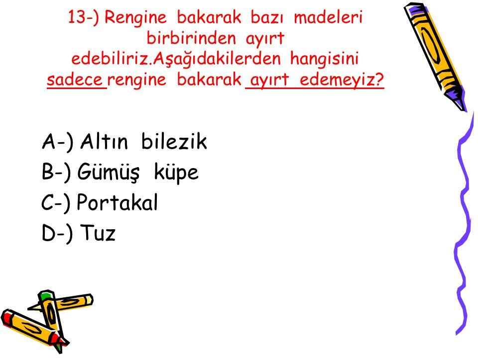 A-) Altın bilezik B-) Gümüş küpe C-) Portakal D-) Tuz