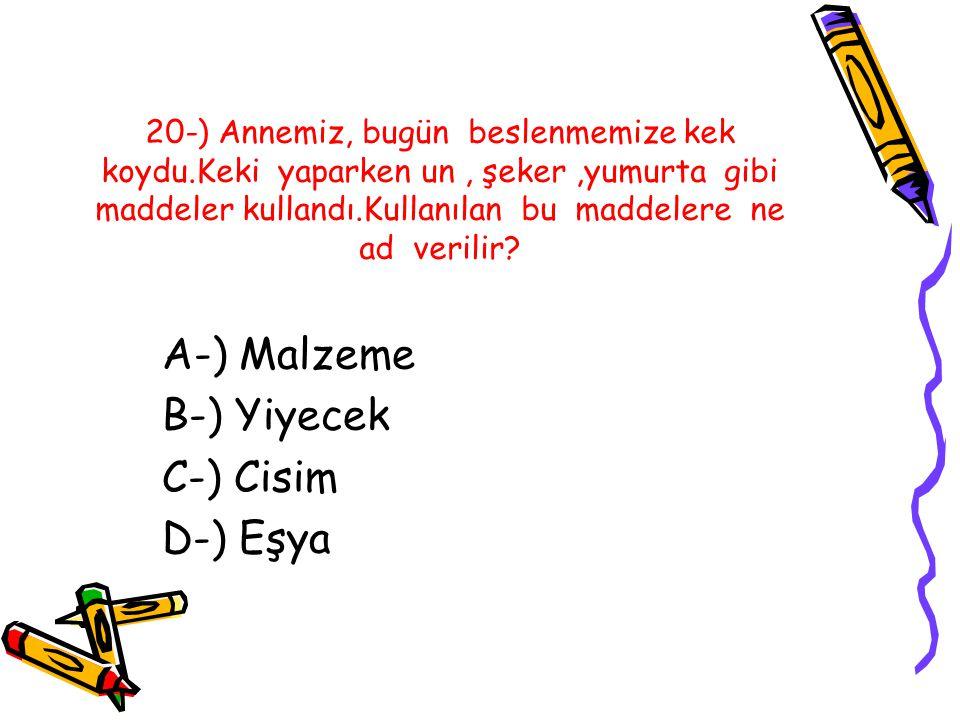 A-) Malzeme B-) Yiyecek C-) Cisim D-) Eşya