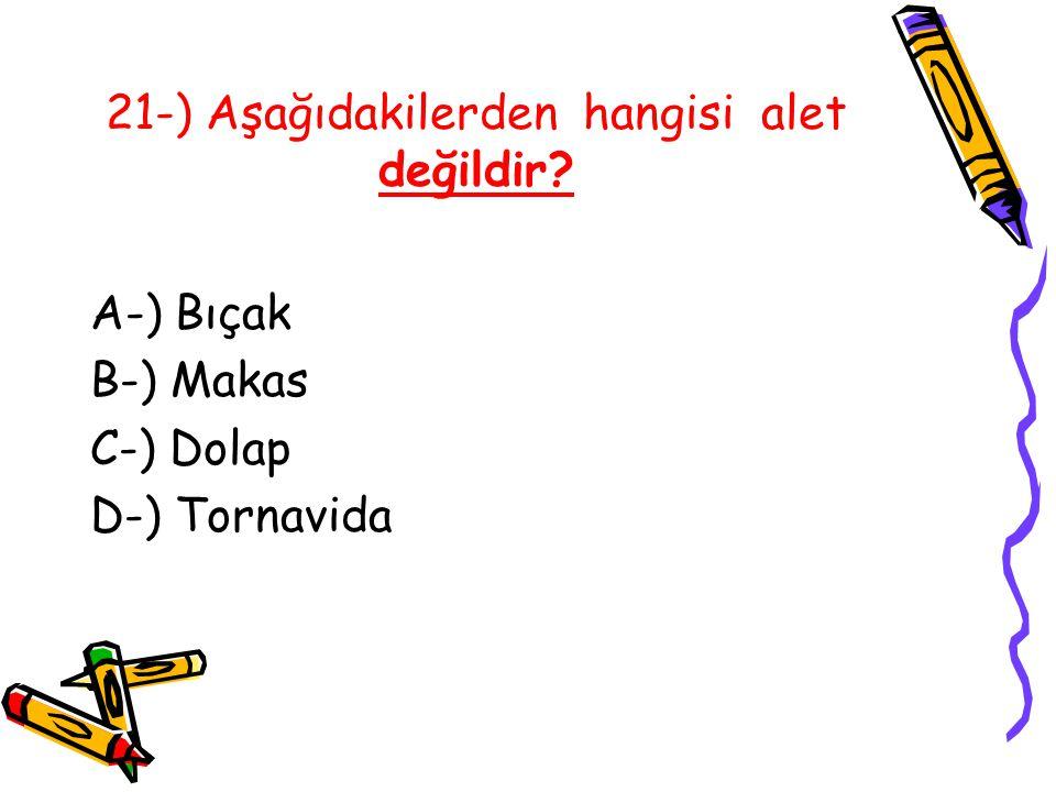 21-) Aşağıdakilerden hangisi alet değildir