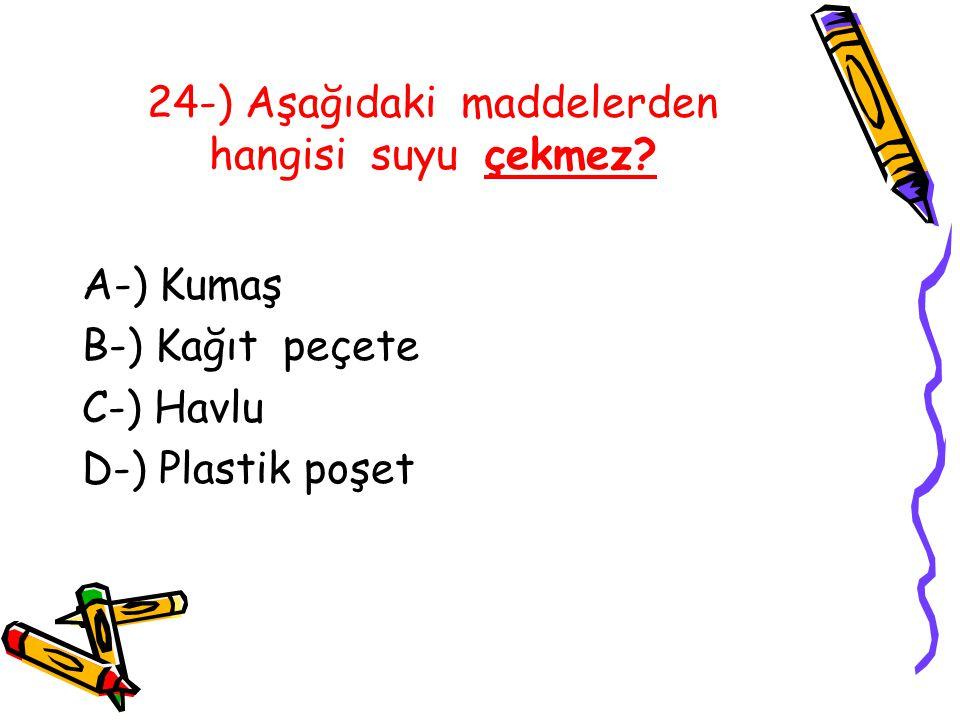 24-) Aşağıdaki maddelerden hangisi suyu çekmez