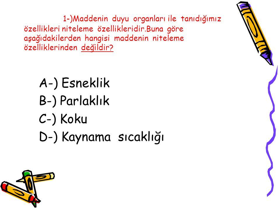 A-) Esneklik B-) Parlaklık C-) Koku D-) Kaynama sıcaklığı