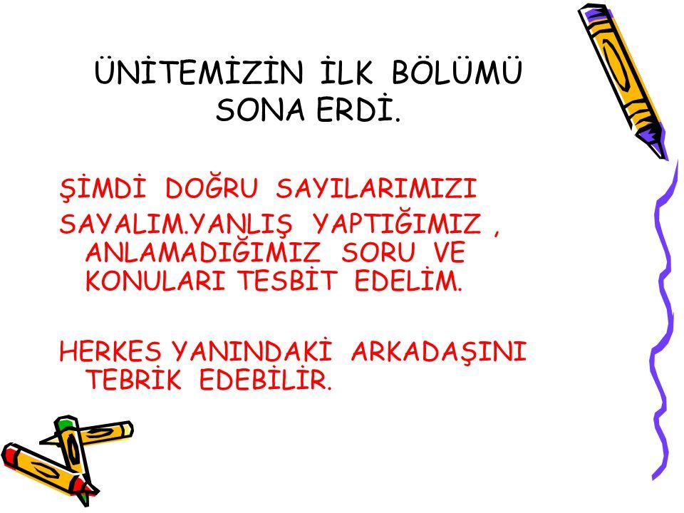 ÜNİTEMİZİN İLK BÖLÜMÜ SONA ERDİ.