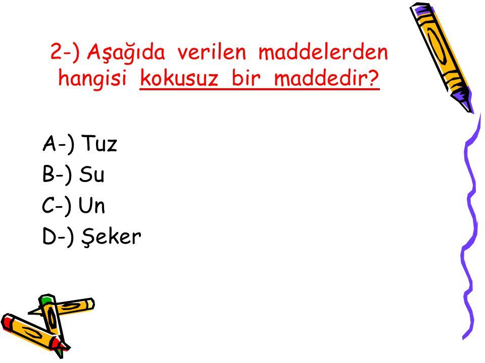 2-) Aşağıda verilen maddelerden hangisi kokusuz bir maddedir