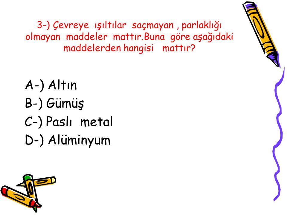A-) Altın B-) Gümüş C-) Paslı metal D-) Alüminyum