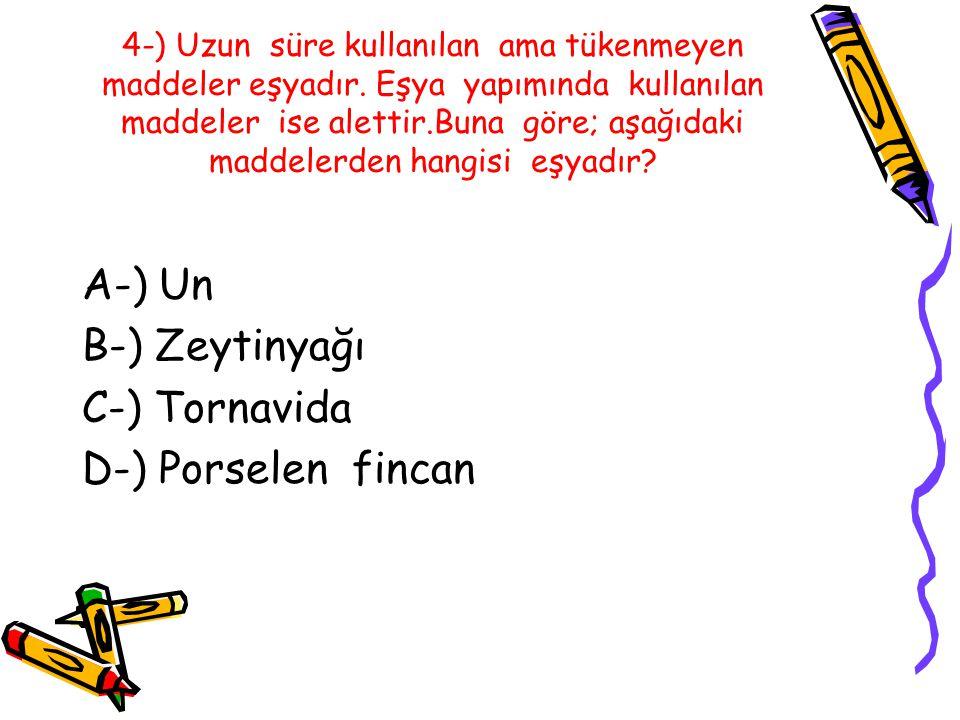 A-) Un B-) Zeytinyağı C-) Tornavida D-) Porselen fincan