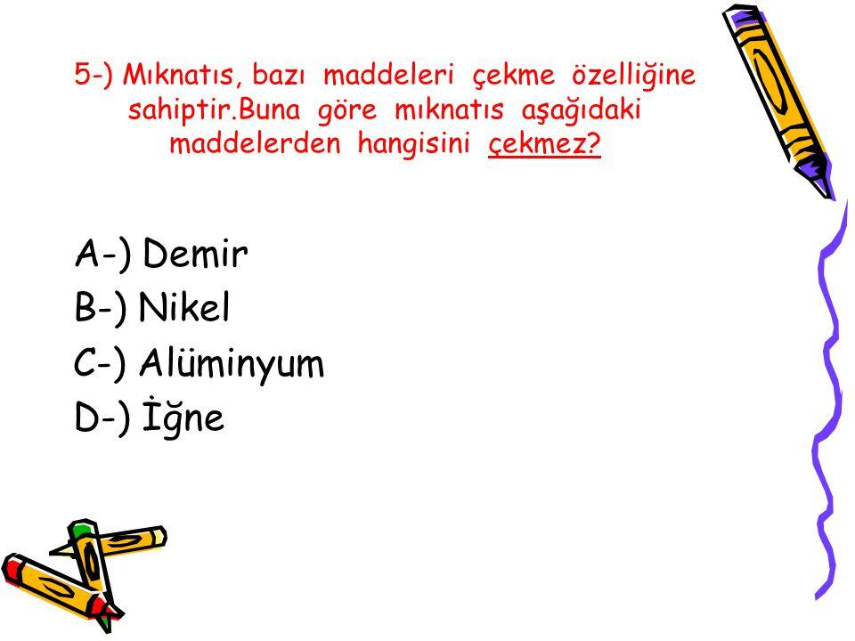 A-) Demir B-) Nikel C-) Alüminyum D-) İğne
