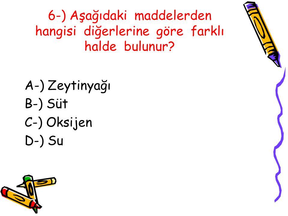 6-) Aşağıdaki maddelerden hangisi diğerlerine göre farklı halde bulunur